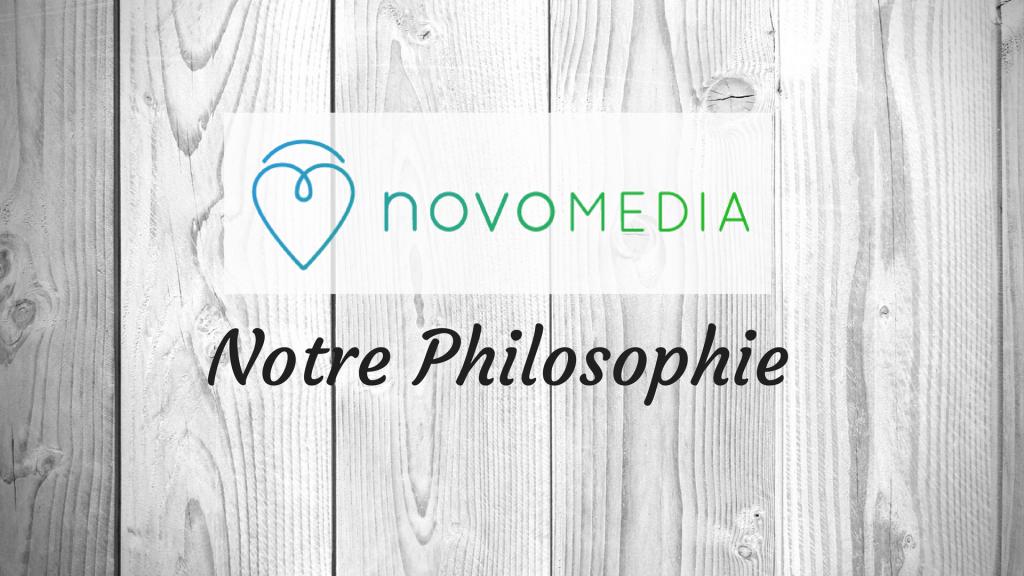 Notre Philosophie - Novo-Media