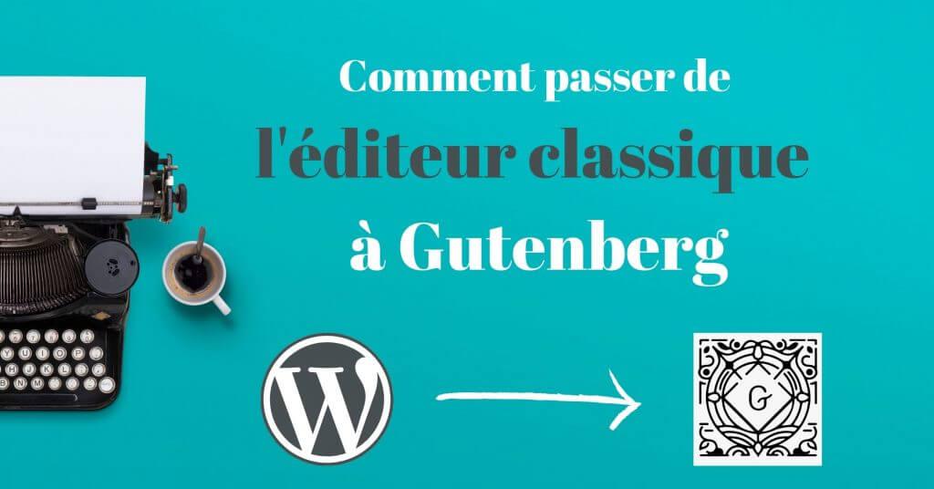 passage de l'éditeur classique à Gutenberg WP