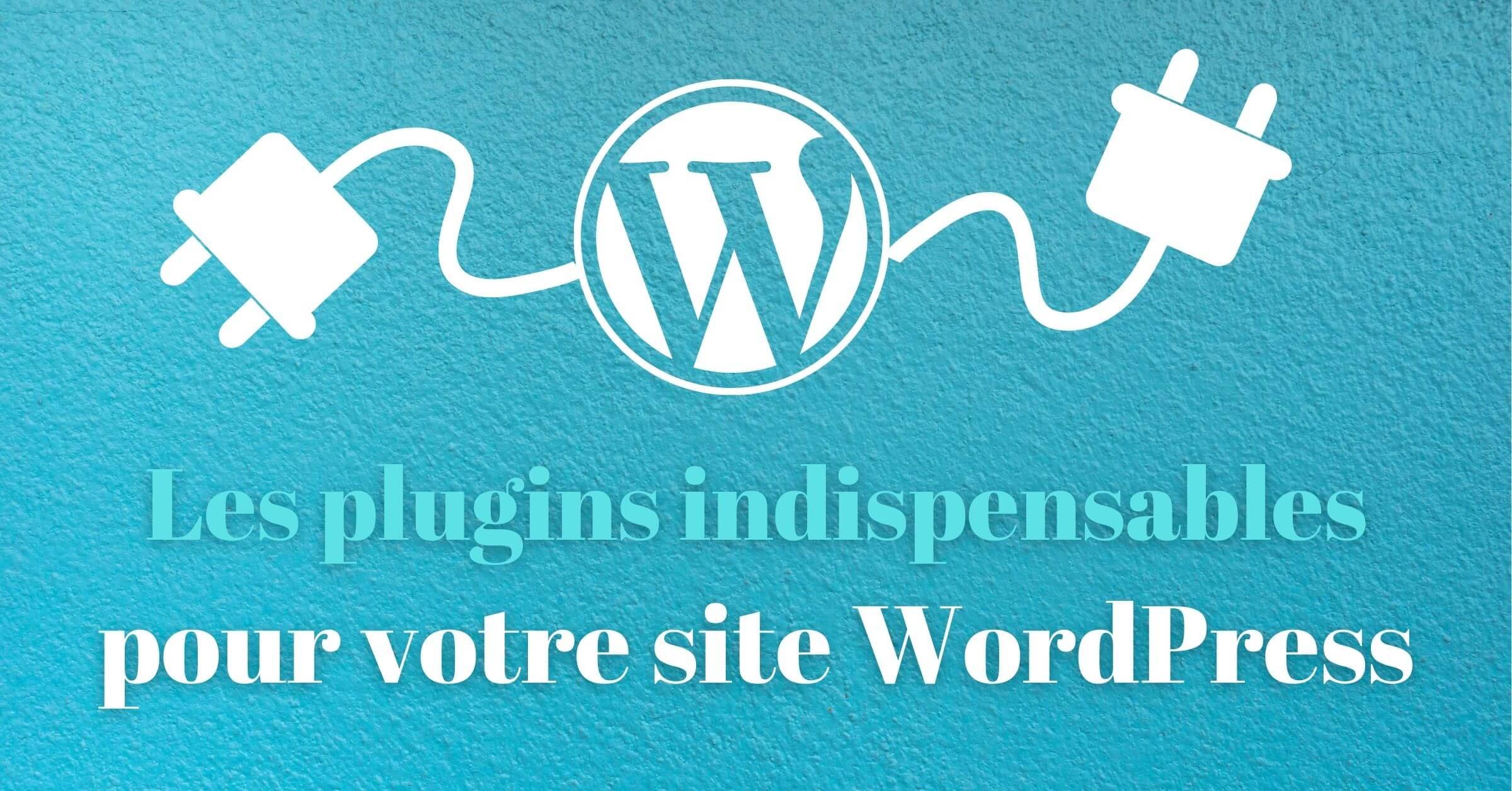 meilleurs plugins wordpress indispensable