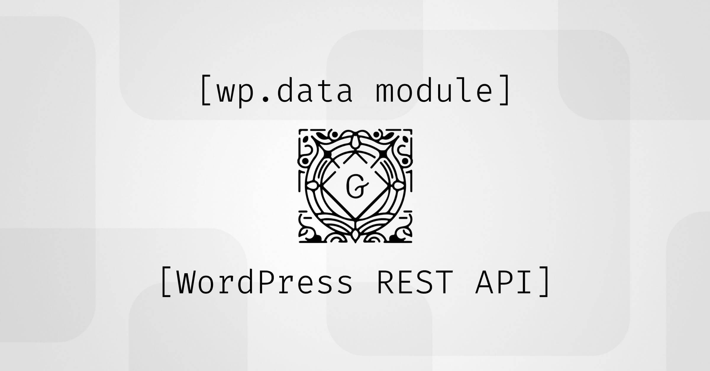 Gutenberg-wp-data-wp-rest-api